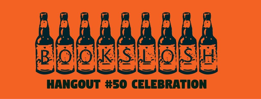 BookSlosh:Hangout #50 Celebration