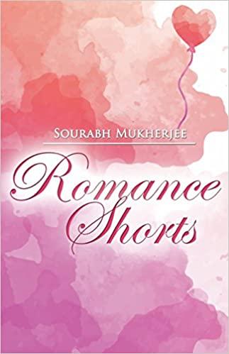 Romance Shorts  by Sourabh Mukherjee