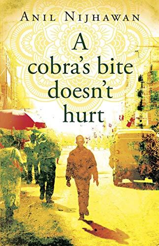 A Cobra's Bite Doesn't Hurt by Anil Nijhawan