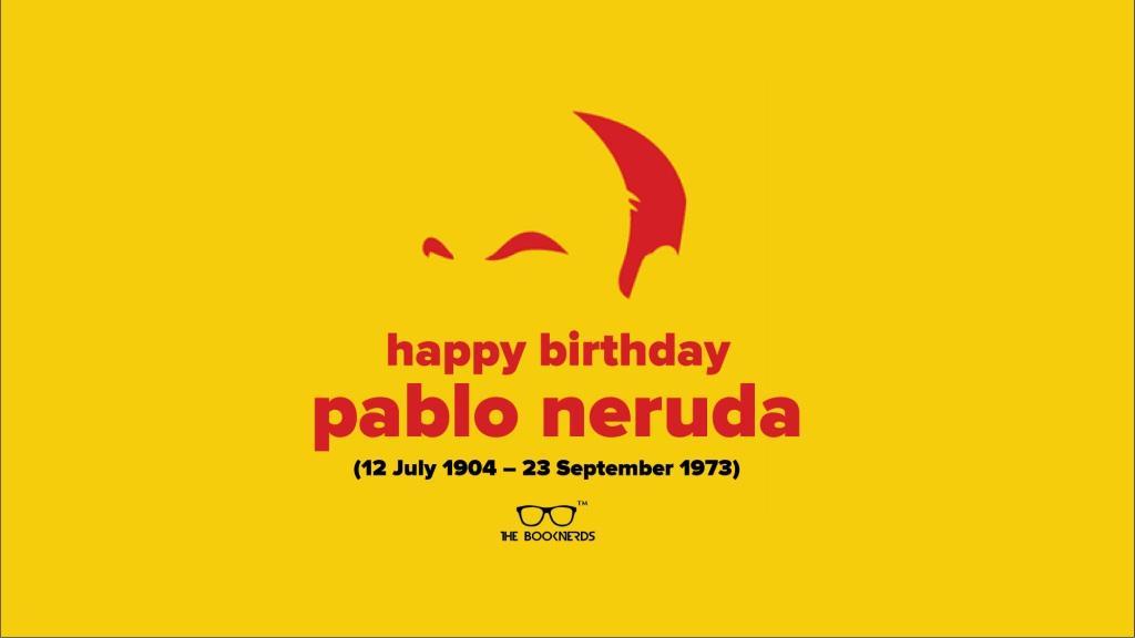 Happy Birthday Pablo Neruda !