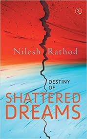 Destiny of Shattered Dreams by Nilesh Rathod
