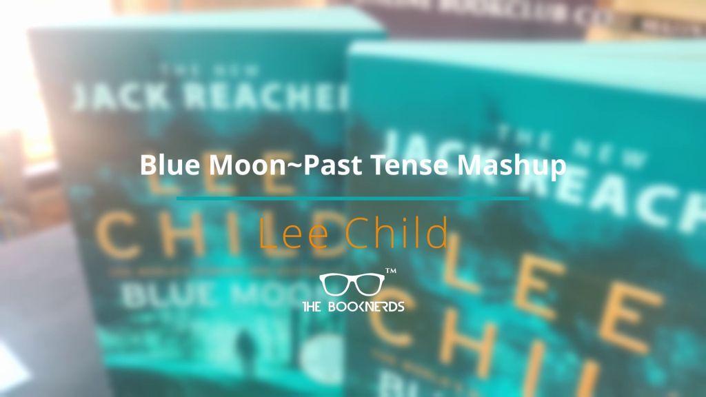 Blue Moon-Past Tense Mashup | Happy Birthday Lee Child